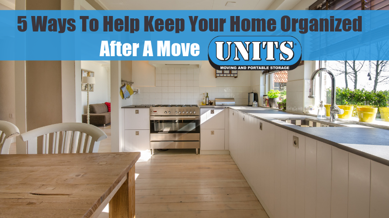 5 Ways To Help Keep Your Home Organized After A Move